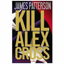 Alex Cross: Kill Alex Cross by James Patterson (2011, Hardcover)