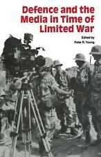 Defence and the Media in Time of Limited War by Young, Peter R