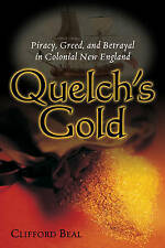 Quelch's Gold: Piracy, Greed and Betrayal in Colonial New England by Clifford...