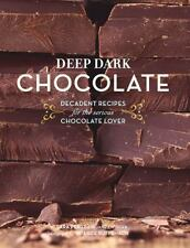 Deep Dark Chocolate: Decadent Recipes for the Serious Chocolate Lover Sara Perry