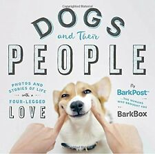 Dogs and Their People: Photos and Stories of Life with a Four-Legged Love by Bar