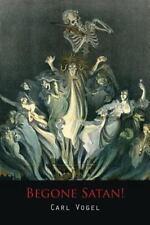 Begone Satan! a Soul-Stirring Account of Diabolical Possession by Carl Vogel...