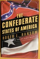 The Confederate States of America: What Might Have Been, Roger Ransom 1st Ed