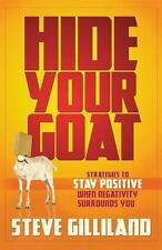 Hide Your Goat : Strategies to Stay Positive When Negativity Surrounds You by...