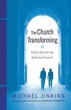 The Church Transforming : What's Next for the Reformed Project? by Michael...