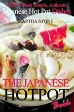 The Japanese Hotpot Book: How to Cook Simple, Authentic Japanese Hot Pot Dishes,