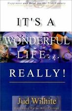 It's a Wonderful Life.Really!: Happiness and Hope for the 21st Century