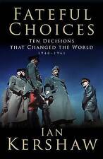 'FATEFUL CHOICES: TEN DECISIONS THAT CHANGED THE WORLD, 1940-1941-ExLibrary