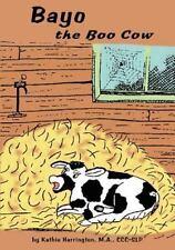Bayo the Boo Cow by Kathie Harrington (2012, Paperback)