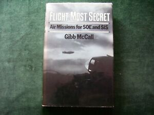 FLIGHT MOST SECRET. Air Missions for SOE & SIS. G. McCall. 1981. W. Kimber.
