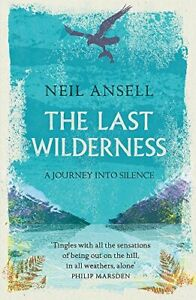 The Last Wilderness: A Journey into Silence By Neil Ansell. 9781472247124