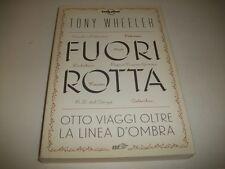 TONY WHEELER:FUORI ROTTA.OTTO VIAGGI OLTRE LA LINEA D'OMBRA.EDT.2014 COME NUOVO!