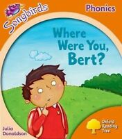 Oxford Reading Tree Songbirds Phonics: Level 6: Where Were You, Bert? by Donalds