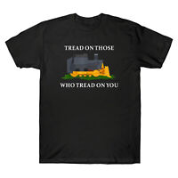 Tread on Those Who Tread on You Bulldozer Funny Graphic T-Shirt Men's Cotton Tee