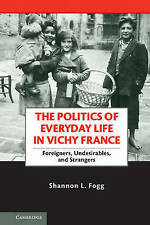 The Politics of Everyday Life in Vichy France - Paperback Shannon L. Fogg
