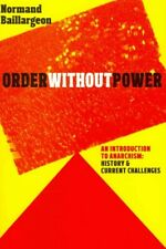 Order Without Power : An Introduction to Anarchism, History and Current Chall...