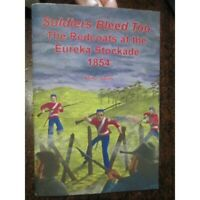 Soldiers Bleed Too THe  Redcoats at Eureka Stockade 1854 new book