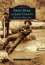 Sweet Home in Linn County: New Life, New Land [Images of America] [OR]