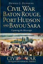 Civil War Baton Rouge, Port Hudson and Bayou Sara:: Capturing the Mississippi [C