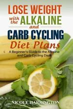 Lose Weight with the Alkaline and Carb Cycling Diet Plans : A Beginner's Guid...
