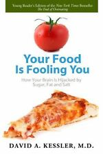Your Food Is Fooling You: How Your Brain Is Hijacked by Sugar, Fat, and Salt Ke