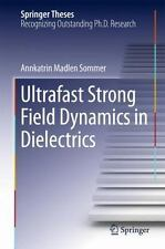 Springer Theses: Ultrafast Strong Field Dynamics in Dielectrics by Annkatrin...
