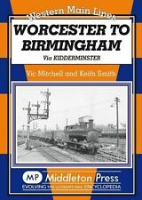 Worcester to Birmingham: Via Kidderminster by Vic Mitchell, Keith Smith...