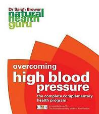 Natural Health Guru: Overcoming High Blood Pressure: The Complete Complementary