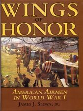 Wings of Honor: American Airmen in WW I by James J. Sloan