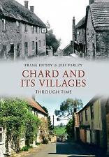 Chard and its Villages Through Time by Jeff Farley, Frank Huddy (Paperback, 2010