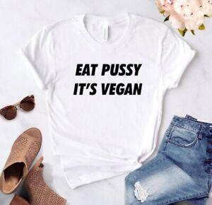 EAT PUSSY, IT'S VEGAN || COOL FUNNY SARCASTIC TUMBLR FASHION MENS WOMENS TSHIRT