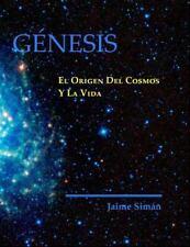 Génesis : El Origen Del Cosmos y la Vida by Jaime Ernesto Siman (2015,...