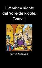 El Morisco Ricote Del Valle de Ricote. Tomo II by Govert Westerveld (2014,...