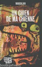 Livre - Roman - Un Chien De Ma Chienne - Mandalian