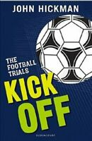 The Football Trials: Kick Off by John Hickman 9781472944115 | Brand New