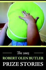 The 2005 Robert Olen Butler Prize Stories by