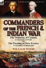 Commanders of the French and Indian War : The Winning of Canada by William...