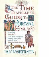 The Time Traveller's Guide to Medieval England: A Handbook for  .9781845950996