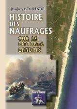 Histoire des Naufrages sur le littoral landais - J.-J. Taillentou