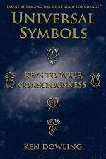 Universal Symbols - Keys to Your Consciousness, Paperback by Dowling, Ken, Li...