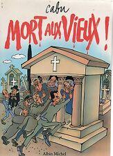 CABU. Mort aux Vieux ! Albin Michel 1989.  EO. Etat neuf
