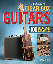 NEW Obsession with Cigar Box Guitars, An: 120 Great Hand-Built Examples