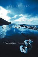 Walk on Water : The Journal of an Unexpected Journey by Jude Messineo (2007,...