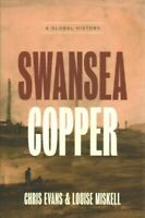 Swansea Copper : A Global History, Hardcover by Evans, Chris; Miskell, Louise...