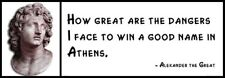 Wall Quote - Alexander the Great - How great are the dangers I face to win a goo