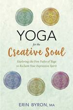 Yoga for the Creative Soul: Exploring the Five Paths of Yoga to Reclaim Your Exp