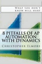 8 Pitfalls of AP Automation with Dynamics : What You Don't Know Will Hurt by...