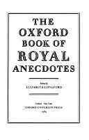 The Oxford Book of Royal Anecdotes by Longford, Elizabeth
