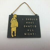 1950's Vintage Pregnant I Should Have Danced All Night Plaque Funny   E7