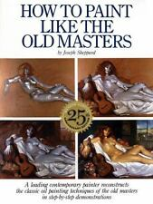 How to Paint Like the Old Masters by Joseph Sheppard (1983, Paperback,...